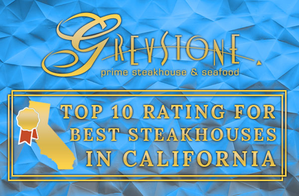 Greystone Prime Steakhouse & Seafood Awarded Top 10 Best Steakhouses in California Rating!